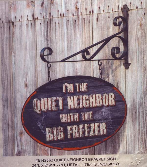 Quiet Neighbor Bracket Sign-Funny-Cool!-New!