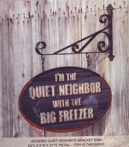 Quiet Neighbor Bracket Sign-Funny-Cool!-New! - $89.00
