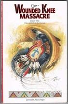 The Wounded Knee Massacre: From the Viewpoint of the Sioux [Jan 01, 1997] McGreg