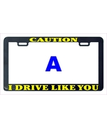 Caution i drive like you license plate frame thumbtall