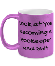 Gag Zookeeper Gifts, Look at You becoming a Zookeeper and Shit. Metallic... - $19.97