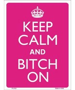 """Keep Calm and Bitch On Humor 9"""" x 12"""" Metal Novelty Parking Sign - $9.95"""