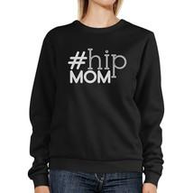 Hip Mom Black Unisex Sweatshirt Fleece Unique Gifts For Young Moms - $20.99+