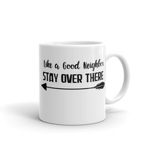 New Mug - Like a Good Neighbor Stay over there Mug - £8.52 GBP+