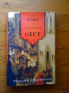 A Rare And Curious Gift by Pauline Holdstock HB DJ 1st