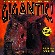 Gigantic!: How Big Were the Dinosaurs? O'Brien, Patrick - $6.99