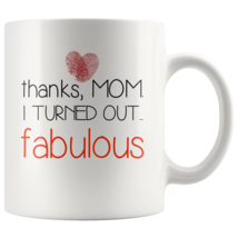 Thanks mom I turned out fabulous coffee mug gift - mothers day gift - $16.50