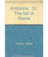 Antonina;: Or, The fall of Rome [Jan 01, 1874] Collins, Wilkie - $295.00