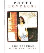 The Trouble With the Truth Patty Loveless - $3.00