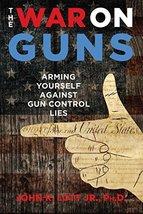 The War on Guns: Arming Yourself Against Gun Control Lies [Hardcover] Lo... - $11.39