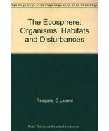 The Ecosphere: Organisms, Habitats and Disturbances Rodgers, C.Leland an... - $4.95