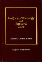 Anglican Theology and Pastoral Care Anglican Study Series by James Griff... - $11.00