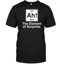 Ah! Element of Surprise T Shirt, Periodic Table Shirt - $17.99+