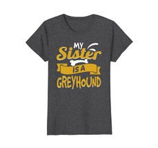 My Sister Is A Greyhound Funny Dog Owner T-Shirt - $19.99+