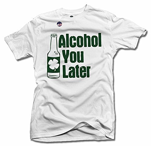 Alcohol You Later St. Patrick's Day Shirt 4X White Men's Tee (6.1oz)