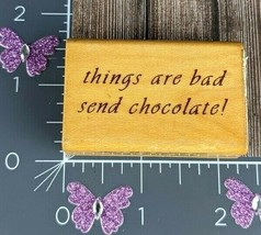 Comotion Rubber Stamp Things are Bad Send Chocolate 1990 #D66 - $11.38