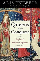 Queens of the Conquest: England's Medieval Queens Book One by Alison Weir - $21.59