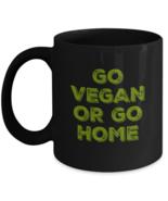 Go Vegan Or Go Home Mug, Gift For Him And Her, 11oz Black Ceramic Coffee Tea Cup - $16.82