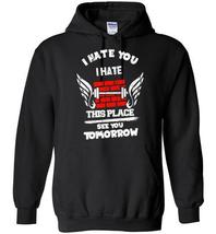 I Hate This Place See You Tomorrow Blend Hoodie - $32.99+
