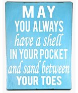 MAY YOU ALWAYS HAVE A SHELL IN YOUR POCKET AND SAND BETWEEN YOUR TOES Ha... - $24.69