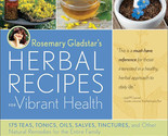 Rosemary Gladstar's Herbal Recipes for Vibrant Health: 175 Teas, Tonics, Oils, S
