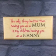 Only Thing Better Than Having You As A Mum - Plaque / Sign / Gift - Nann... - $11.20