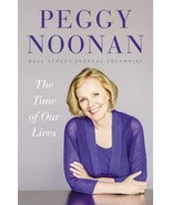The Time of Our Lives by Peggy Noonan (2015, Hardcover) - $3.99