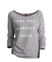 Thread Tank One Day Someday Today Women's Slouchy 3/4 Sleeves Raglan Sweatshirt  - $24.99+