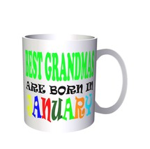 BEST GRANDMAS ARE BORN IN JANUARY FUNNY 11oz Mug v28 - $10.83