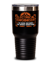 Unique gift Idea for Electrical engineer Tumbler with this funny saying.  - $33.99