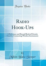 Radio Hook-Ups: A Reference and Record Book of Circuits Used for Connect... - $84.15