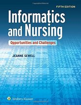 Informatics and Nursing: Opportunities and Challenges Sewell, Jeanne - $29.99