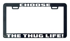 Choose the thug life license plate frame tag - $5.99