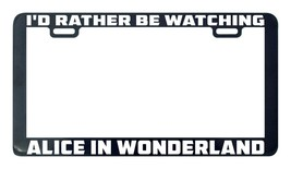 Alice in Wonderland I'd rather be watching license plate frame holder - $5.99