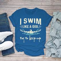 Swimming Funny Tee Swimming I Swim Like A Girl For Her Swim Lover Unisex - $15.99+