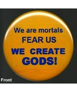 """pinback button, """"... Fear Us, We Create Gods""""  2.25 in - $3.33"""