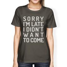 Sorry I'm Late Womens Dark Gray Shirt - $14.99+
