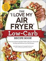 "The ""I Love My Air Fryer"" Low-Carb Recipe Book: From Carne Asada with Sa... - $12.07"