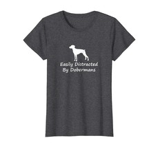 Dog Fashion - Easily Distracted By Dobermans Funny Dog Lover T-Shirt Wowen - $19.95+