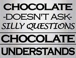 Chocolate Doesn't Ask Silly Questions Chocolate Understands Funny Sign s... - $8.02