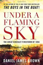 Under a Flaming Sky: The Great Hinckley Firestorm of 1894 [Paperback] Br... - $6.30