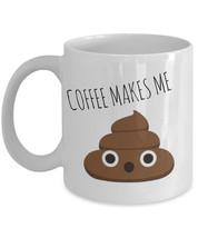 """Coffee Makes Me Poop """"Funny Poop Emoji Coffee Mugs"""" Poop Gift Mug For Coffee Lov - $14.95"""