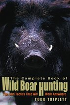 Complete Book of Wild Boar Hunting: Tips And Tactics That Will Work Anyw... - $5.69