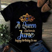 A Queen Was Born In June Happy Birthday To Me Ladies T-Shirt Black Cotto... - £14.51 GBP+