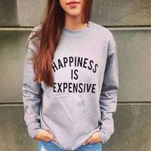 Happiness Is Expensive Printed Women Pullover - $29.00