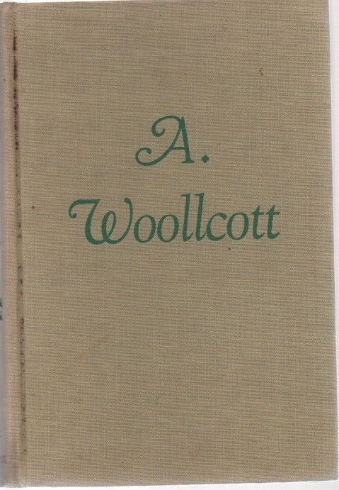 A. Wollcott - His World & His Life - Samuel Hopkins Adams - HC - 1945 - Reynal.