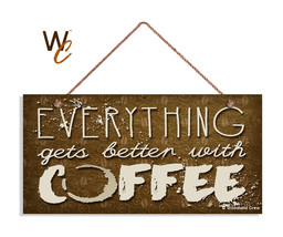 Coffee Sign, Everything Gets Better With Coffee, Grunge Style 5x10 Cafe ... - $11.39