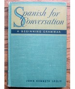 Spanish for Conversation A Beginning Grammar Copy Right 1947 - $18.69