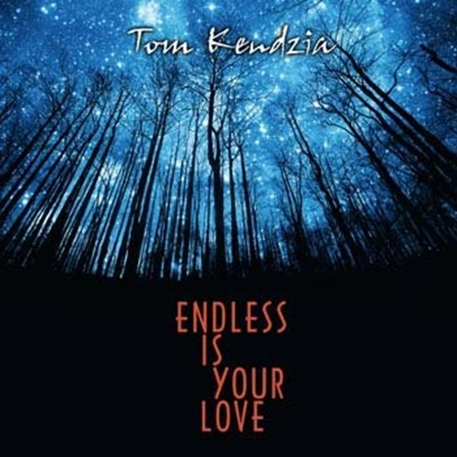 Endless is your love by tom kendzia