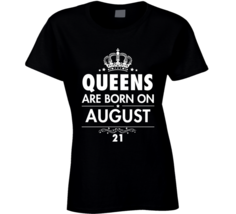Queens Are Born On August 21 Birthday Gift T Shirt - $20.99+